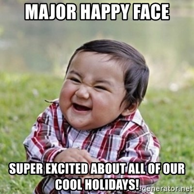 Major Happy Face Super Excited About All Of Our Cool Holidays