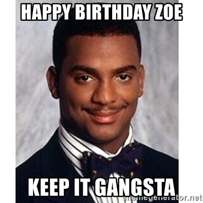 Happy Birthday Zoe Keep It Gangsta Carlton Banks Meme Generator