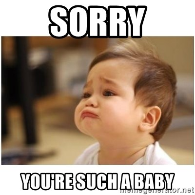 Sorry You Re Such A Baby Sorry Baby Meme Generator