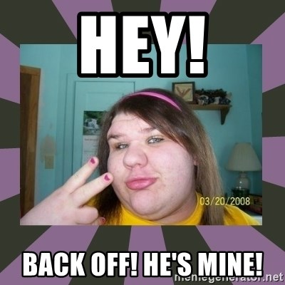 Hey Back Off He S Mine Ugly Girl Meme Generator