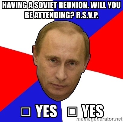 Having A Soviet Reunion Will You Be Attending R S V P Yes