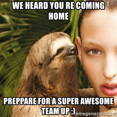 We Heard You Re Coming Home Preppare For A Super Awesome Team Up