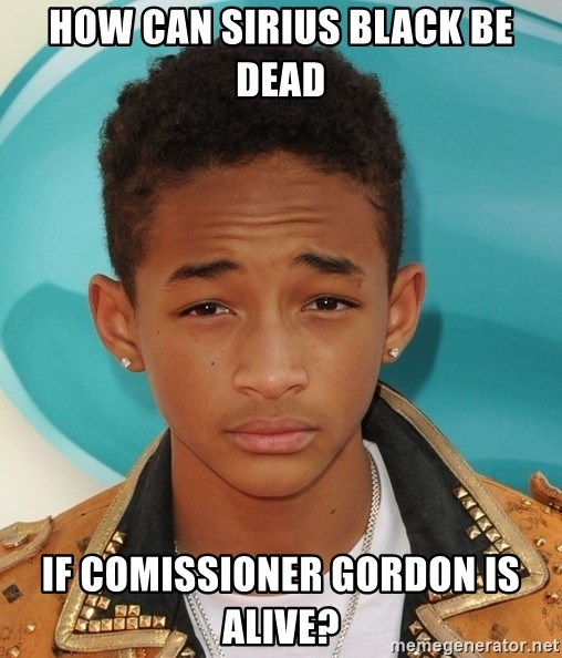 How Can Sirius Black Be Dead If Comissioner Gordon Is Alive