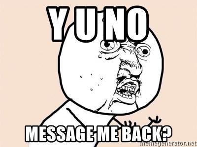 Y U No Message Me Back Y U No Meme Meme Generator