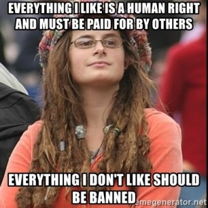 College Liberal - Everything i like is a human right and must be paid for by others everything i don't like should be banned