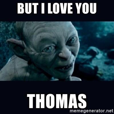 But I Love You Thomas Gollum Meme Generator