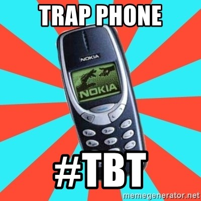 Trap Phone Tbt Nokia 3310chuck2 Meme Generator