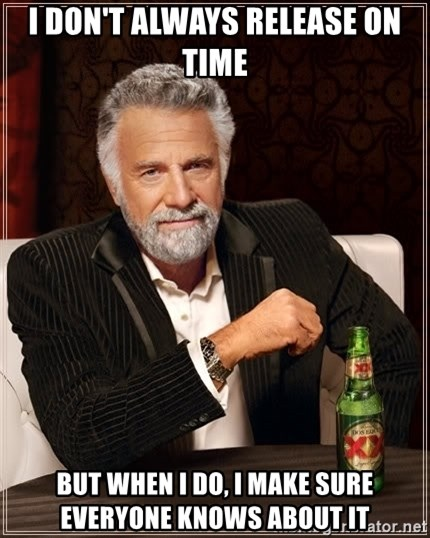 The Most Interesting Man In The World - I Don't always release on time But when I do, I make sure everyone knows about it