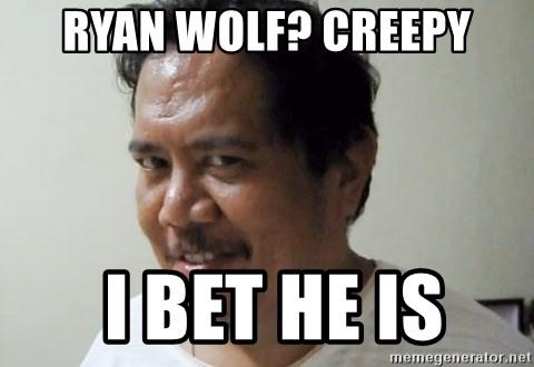 Ryan Wolf Creepy I Bet He Is Creepy Smiling Guy Meme Generator