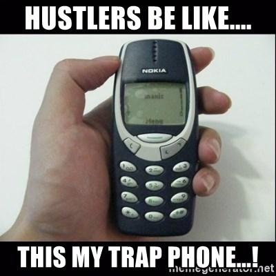 Hustlers Be Like This My Trap Phone Niggas Be Like