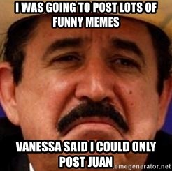 I Was Going To Post Lots Of Funny Memes Vanessa Said I Could Only