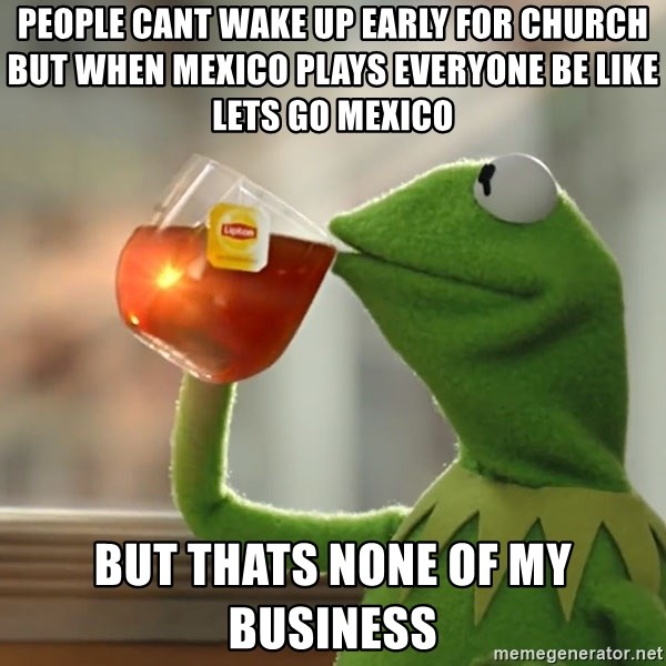 People Cant Wake Up Early For Church But When Mexico Plays