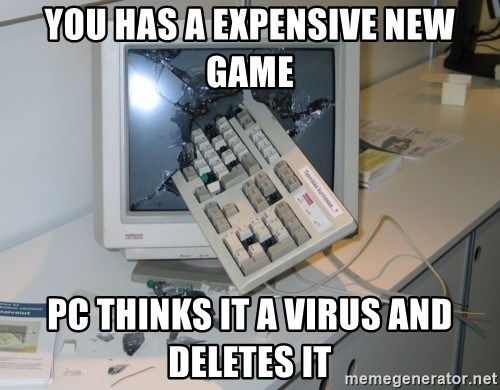 You Has A Expensive New Game Pc Thinks It A Virus And Deletes It
