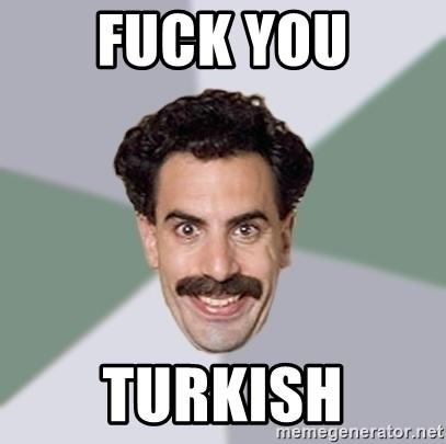 Fuck You Turkish Advice Borat Meme Generator
