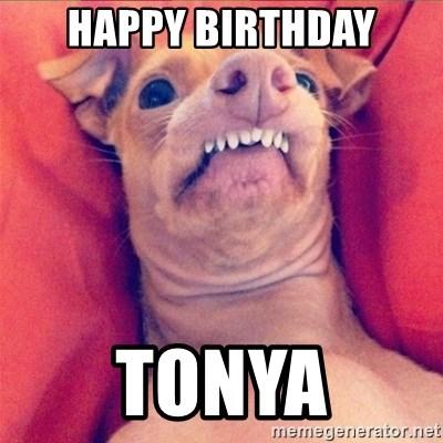 Happy Birthday Tonya Foul Ugly Dog Meme Generator