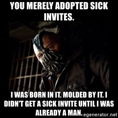 You Merely Adopted Sick Invites I Was Born In It Molded By Didn T Get A Invite Until Already Man Bane Meme Generator