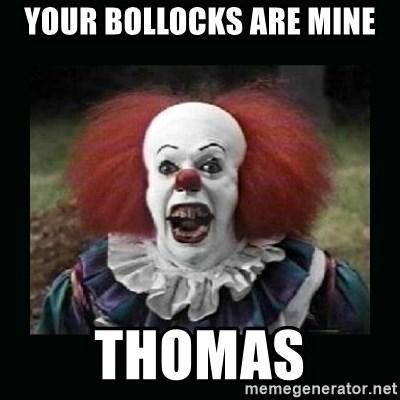 Your Bollocks Are Mine Thomas It The Clown O Meme Generator