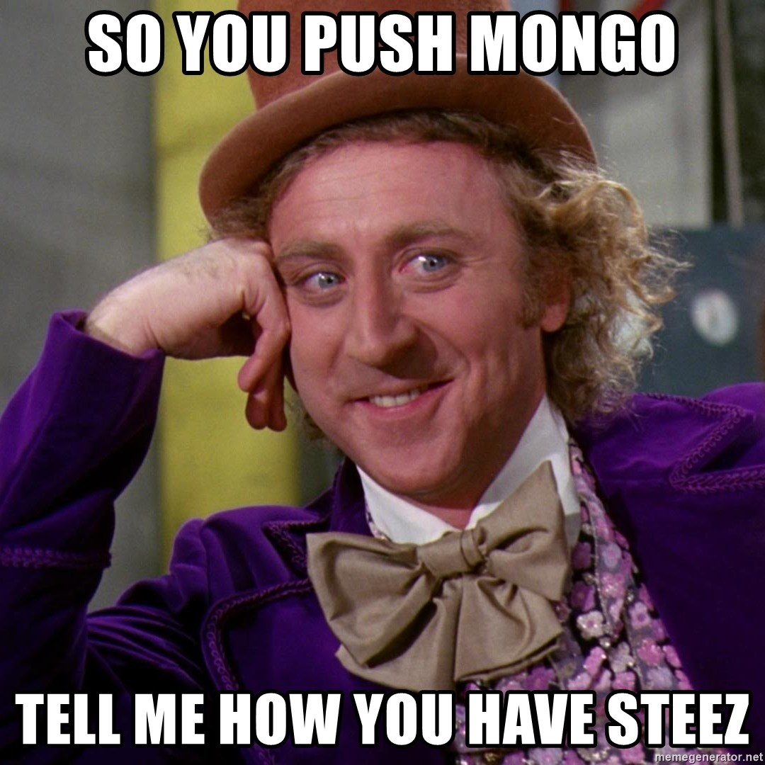 So You Push Mongo Tell Me How You Have Steez Willy Wonka Meme