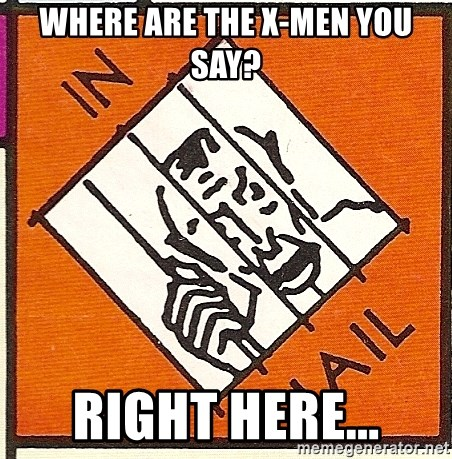 Where Are The X Men You Say Right Here Jail Meme Generator
