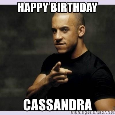 Happy Birthday Cassandra Vin Diesel Meme Generator