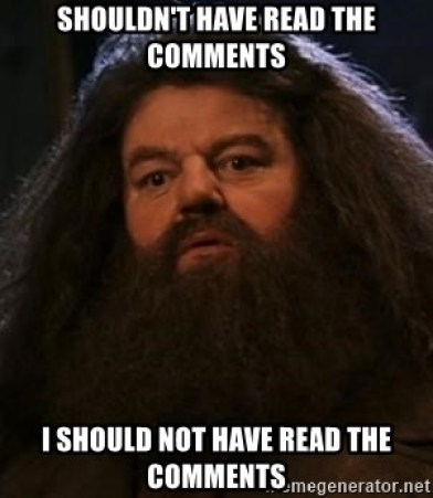Shouldn't have read the comments I should not have read the comments -  Hagrid what? | Meme Generator