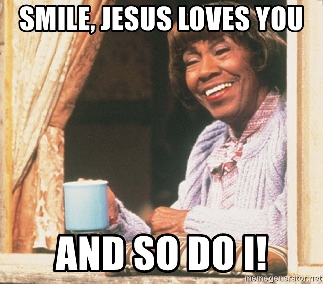 Smile Jesus Loves You And So Do I Pearl From 227 Meme Generator