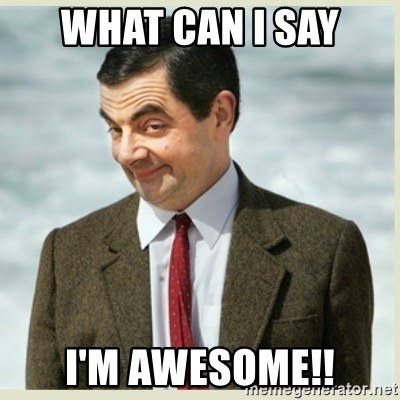 im awesome meme   28 images   i m awesome meme related keywords i m     what can i say i m awesome mr bean meme generator