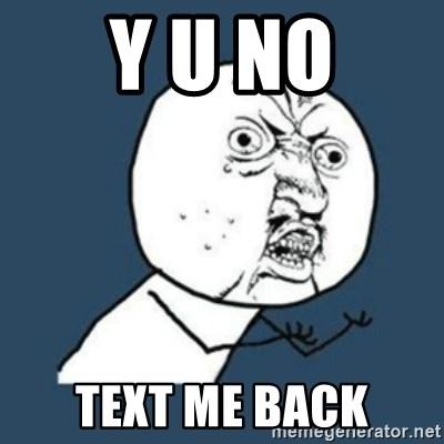 Y U No Text Me Back Y U No Like Meme Generator