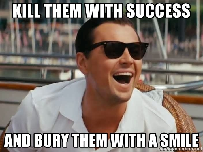 Kill Them With Success And Bury Them With A Smile Laughing Wolf Of Wallstreet Meme Generator