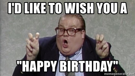 I D Like To Wish You A Happy Birthday Chris Farley Meme Generator