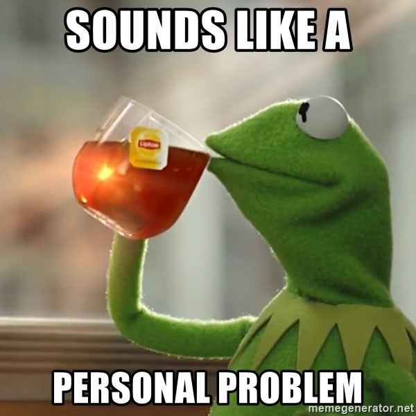 Sounds Like A Personal Problem Kermit The Frog Drinking Tea