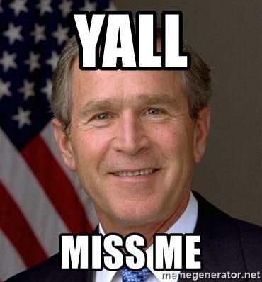 Yall Miss Me George Bush Meme Generator
