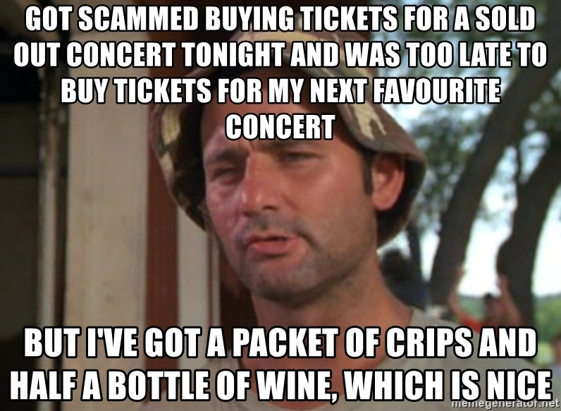 Got Scammed Buying Tickets For A Sold Out Concert Tonight And Was