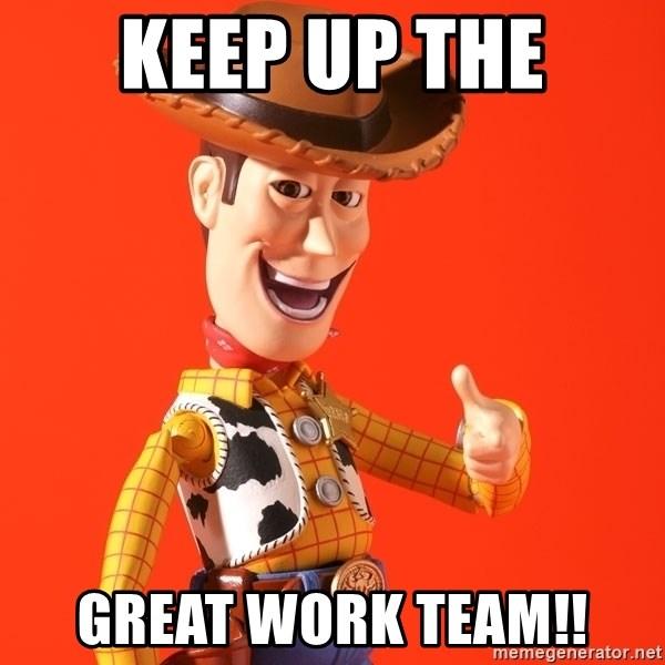 Keep Up The Great Work Team Perv Woody Meme Generator