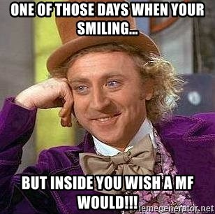 One Of Those Days When Your Smiling But Inside You Wish A Mf