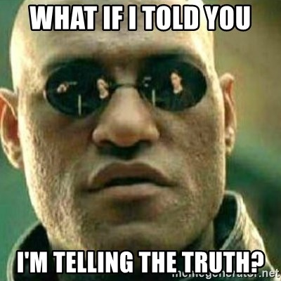 What If I Told You I M Telling The Truth What If I Told You