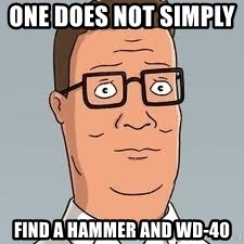 One Does Not Simply Find A Hammer And Wd 40 Hank Hill Meme