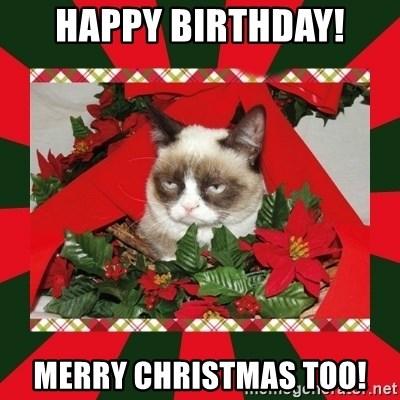 Happy Birthday Merry Christmas Too Grumpy Cat On Christmas Meme Generator