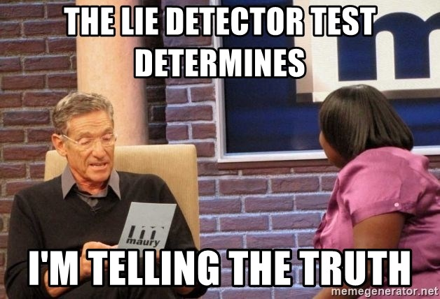 The Lie Detector Test Determines I M Telling The Truth Maury Lie