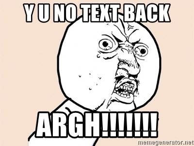 Y U No Text Back Argh Y U No Meme Meme Generator