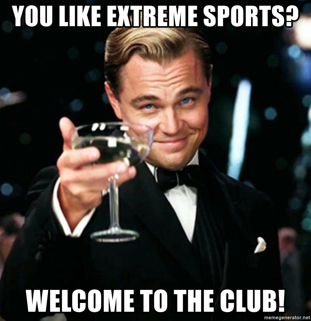 You Like Extreme Sports Welcome To The Club The Gatsby Cheers