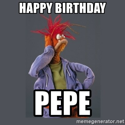 Happy Birthday Pepe Pepe The King Prawn Meme Generator