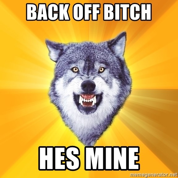 Back Off Bitch Hes Mine Courage Wolf Meme Generator