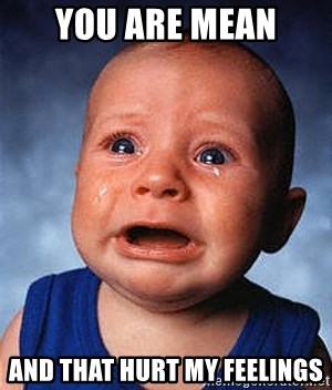 You Are Mean And That Hurt My Feelings Crying Baby Meme Generator