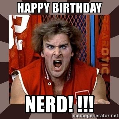 Happy Birthday Nerd Revenge Of The Nerds Meme Generator