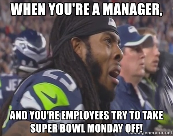 When You Re A Manager And You Re Employees Try To Take Super Bowl