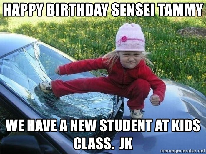 Happy Birthday Sensei Tammy We Have A New Student At Kids Class