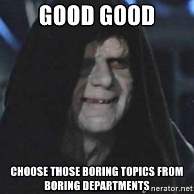 Good Good Choose Those Boring Topics From Boring Departments