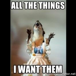 ALL THE THINGS I WANT THEM - Juanita Weasel | Meme Generator