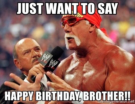 Just Want To Say Happy Birthday Brother Hulk Hogan Tke Meme Generator